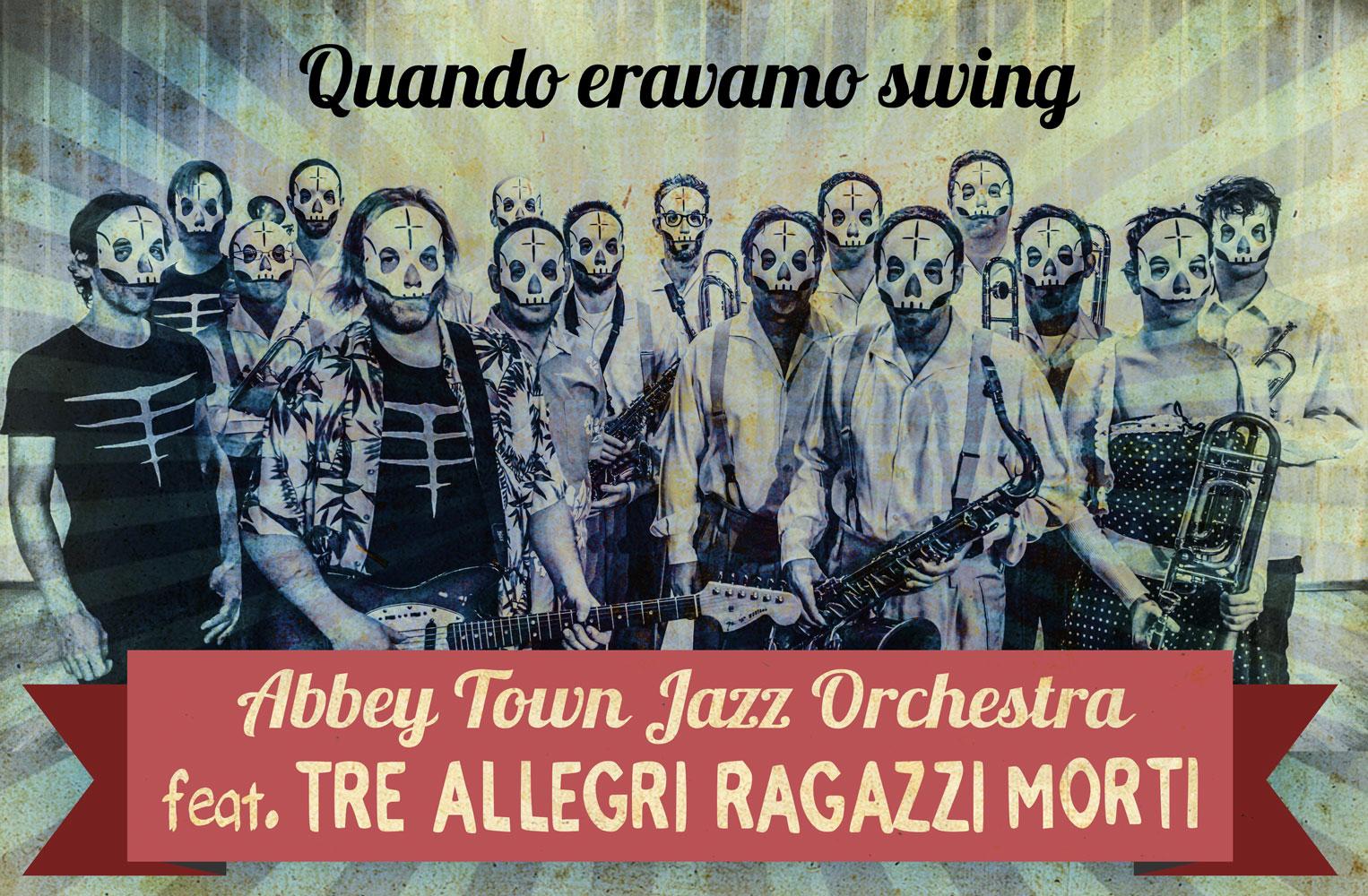 """""""QUANDO ERAVAMO SWING"""" Tre Allegri Ragazzi Morti & Abbey Town Jazz Orchestra"""