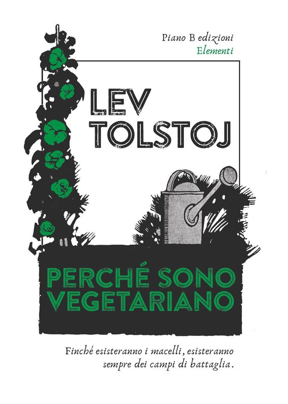 Lev Tolstoj, «Perché sono vegetariano – Princìpi di una vita etica» (Piano B; pagg.179; € 13)