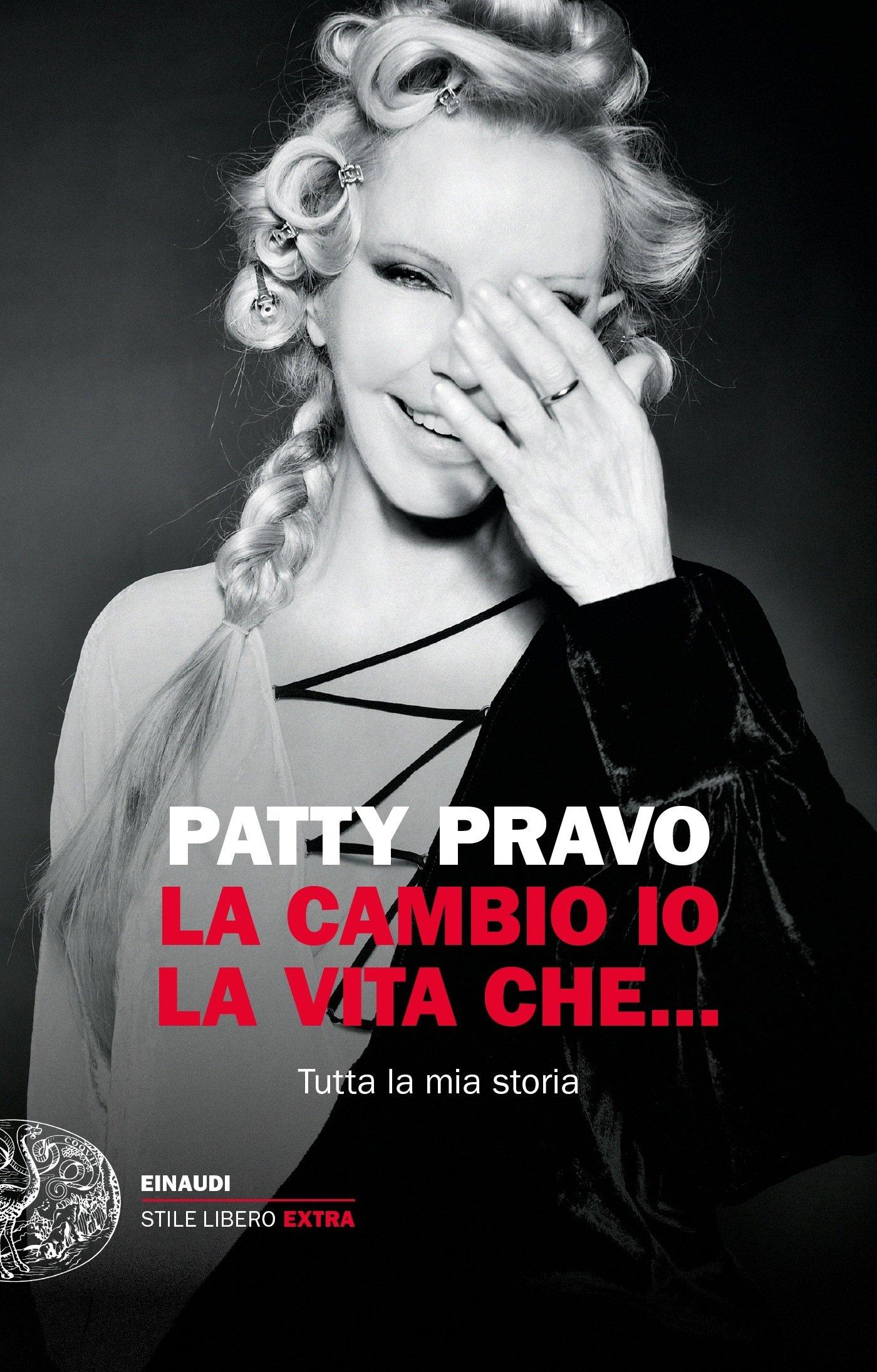 PATTY PRAVO «La cambio io la vita che… Tutta la mia storia» (Einaudi Stile Libero Extra)