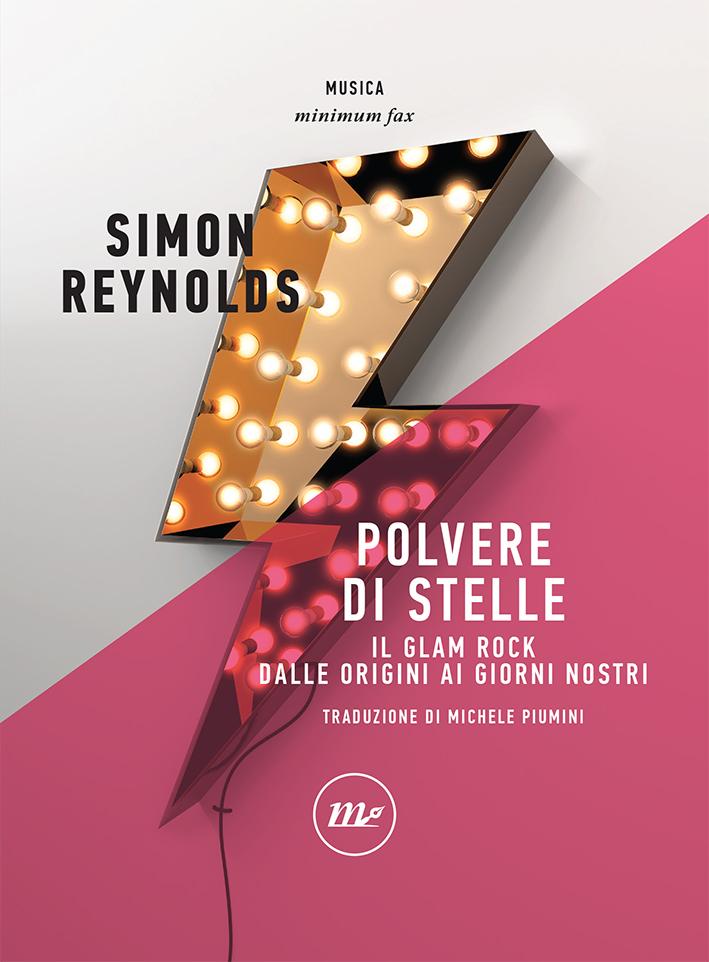 SIMON REYNOLDS «Polvere di stelle – il glam rock dalle origini ai giorni nostri»
