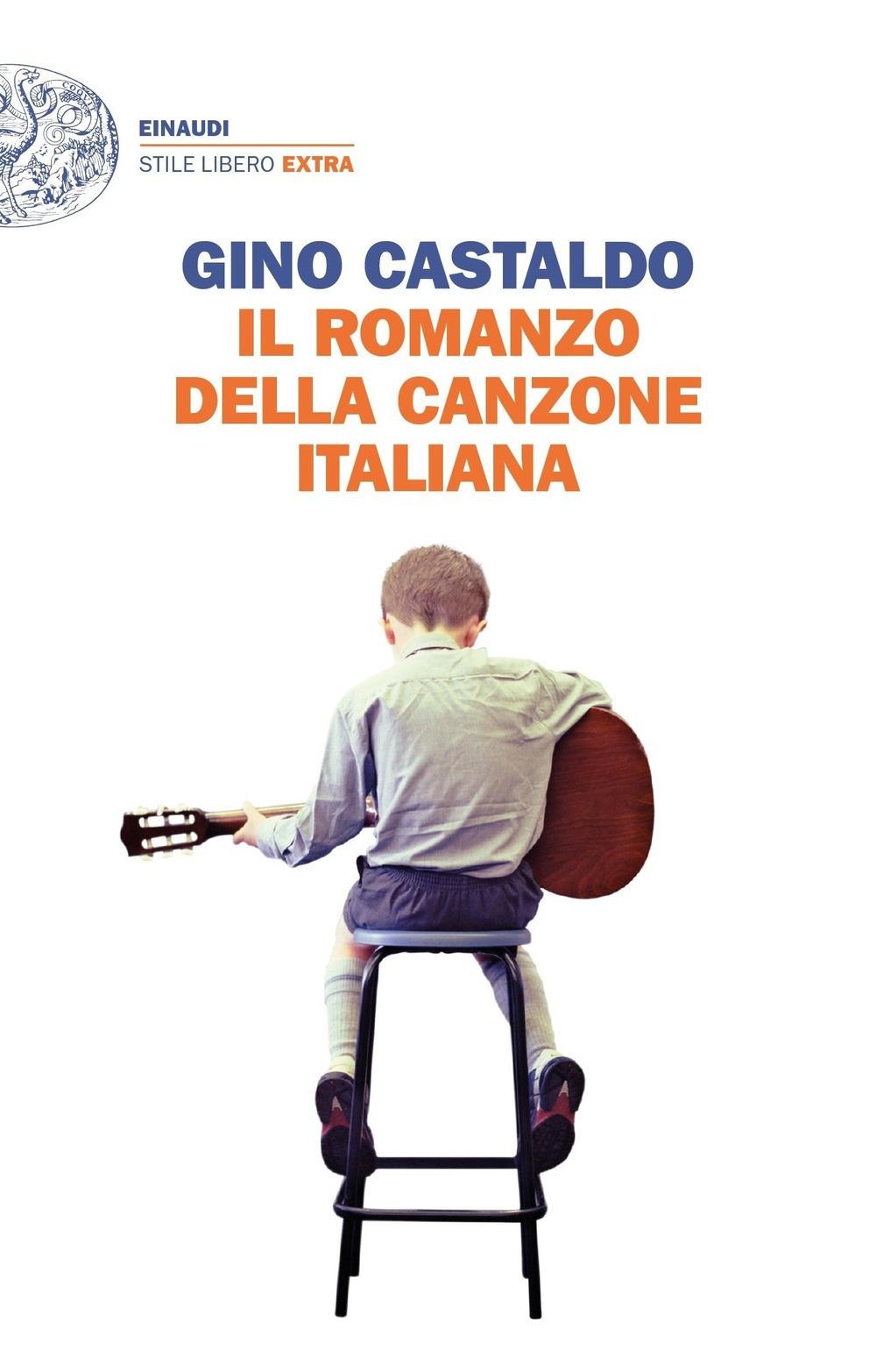 «Il romanzo della canzone italiana» (Einaudi Stile Libero ) di Gino Castaldo