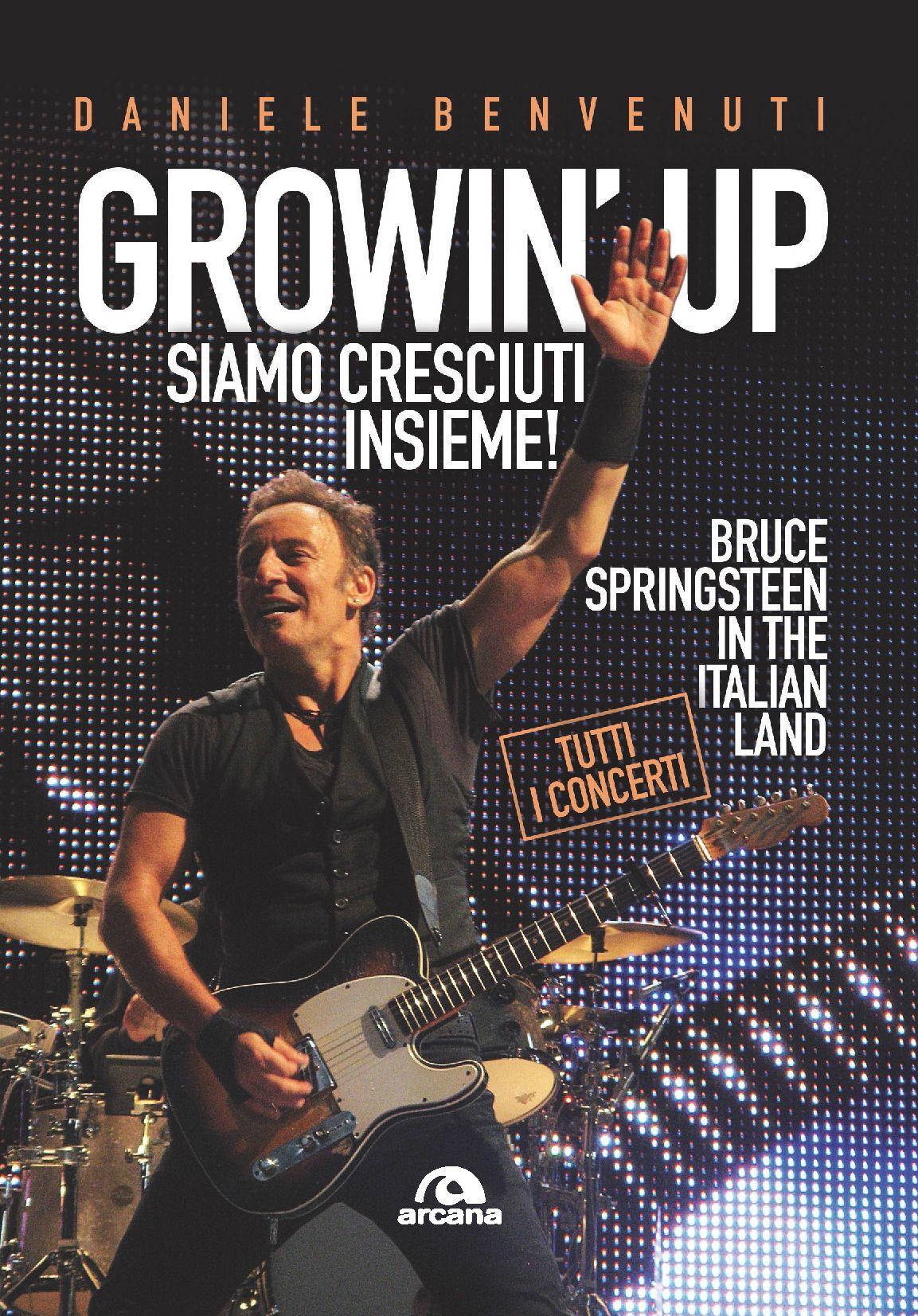 Daniele Benvenuti «Growin' Up – siamo cresciuti insieme! Bruce Springsteen in the Italian Land – Tutti i concerti»
